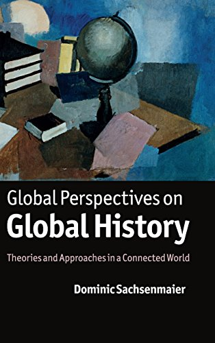9781107001824: Global Perspectives on Global History: Theories and Approaches in a Connected World