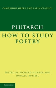 Plutarch: How to Study Poetry (De audiendis poetis) (Cambridge Greek and Latin Classics): Plutarch