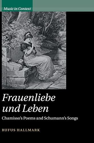 Frauenliebe und Leben: Chamisso s Poems and Schumann s Songs (Hardback): Rufus Hallmark