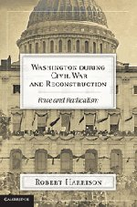 9781107002326: Washington during Civil War and Reconstruction: Race and Radicalism