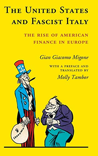 The United States and Fascist Italy: The Rise of American Finance in Europe: Migone, Gian Giacomo