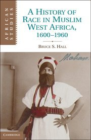 9781107002876: A History of Race in Muslim West Africa, 1600-1960 (African Studies)