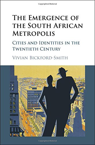 9781107002937: The Emergence of the South African Metropolis: Cities and Identities in the Twentieth Century