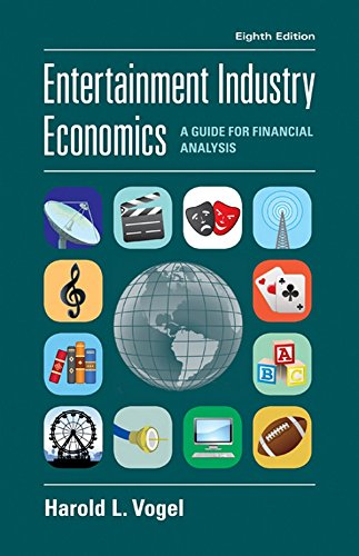 Entertainment Industry Economics: A Guide for Financial Analysis: Harold L. Vogel