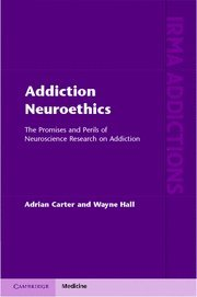 9781107003248: Addiction Neuroethics: The Promises and Perils of Neuroscience Research on Addiction (International Research Monographs in the Addictions)