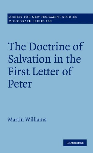 The Doctrine of Salvation in the First Letter of Peter (Society for New Testament Studies Monograph Series) (9781107003286) by Martin Williams