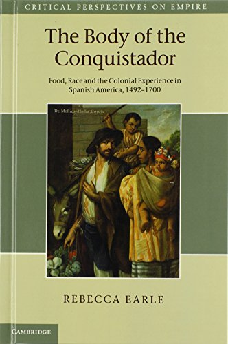 9781107003422: The Body of the Conquistador: Food, Race and the Colonial Experience in Spanish America, 1492-1700 (Critical Perspectives on Empire)