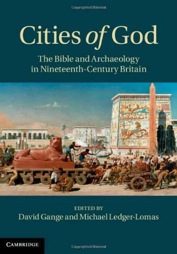 Cities of God: The Bible and Archaeology in Nineteenth-Century Britain: David Gange, Michael ...