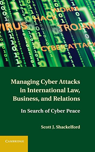 9781107004375: Managing Cyber Attacks in International Law, Business, and Relations: In Search of Cyber Peace