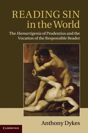 Reading Sin in the World : The Hamartigenia of Prudentius and the Vocation of the Responsible Reader