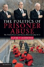 9781107004665: The Politics of Prisoner Abuse: The United States and Enemy Prisoners after 9/11
