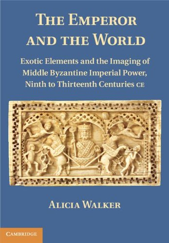 The Emperor and the World: Exotic Elements and the Imaging of Middle Byzantine Imperial Power, ...