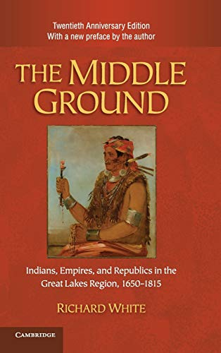 9781107005624: The Middle Ground: Indians, Empires, and Republics in the Great Lakes Region, 1650-1815 (Studies in North American Indian History)