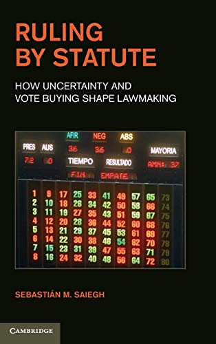 9781107005655: Ruling by Statute: How Uncertainty and Vote Buying Shape Lawmaking