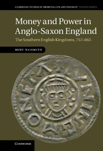 MONEY AND POWER INANGLO-SAXON ENGLAND : The Southern English Kingdoms, 757-865: Naismith, Rory