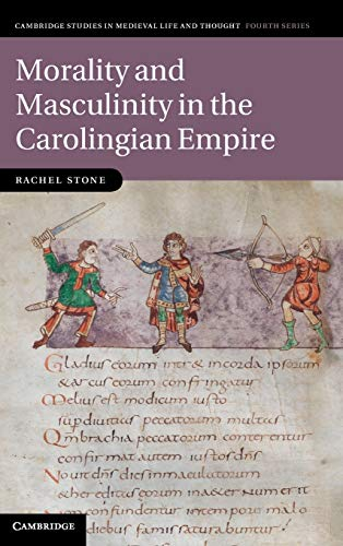 9781107006744: Morality and Masculinity in the Carolingian Empire (Cambridge Studies in Medieval Life and Thought: Fourth Series)