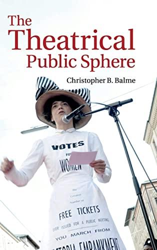The Theatrical Public Sphere (Hardback): Christopher B. Balme