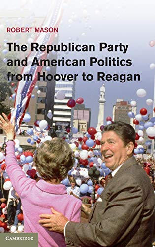 9781107007048: The Republican Party and American Politics from Hoover to Reagan