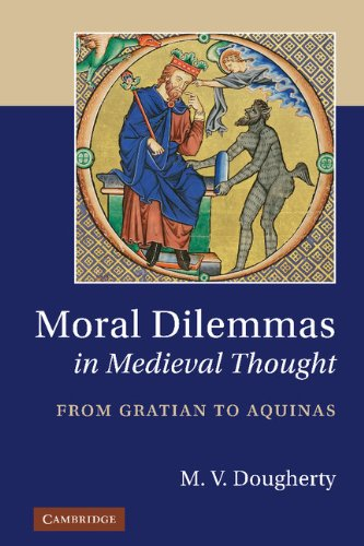 Moral Dilemmas in Medieval Thought: From Gratian to Aquinas: M. V. Dougherty