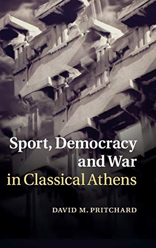 Sport, Democracy and War in Classical Athens (Hardback): David M. Pritchard