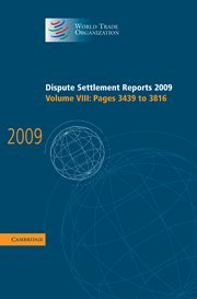 Dispute Settlement Reports 2009: Volume 8, Pages 3439-3816 (Hardcover): World Trade Organization