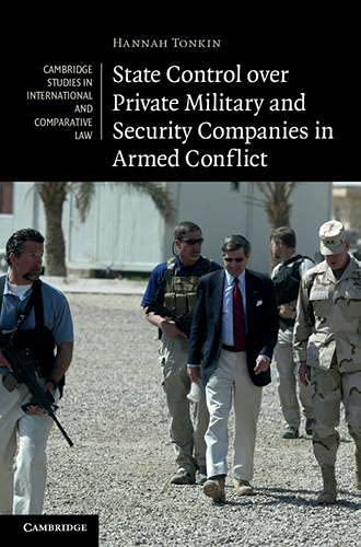 9781107008014: State Control over Private Military and Security Companies in Armed Conflict (Cambridge Studies in International and Comparative Law)