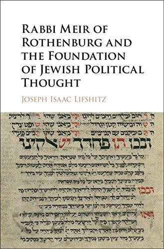 Rabbi Meir of Rothenburg and the Foundation of Jewish Political Thought (Hardback): Joseph Lifshitz