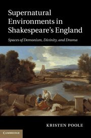 9781107008359: Supernatural Environments in Shakespeare's England: Spaces of Demonism, Divinity, and Drama