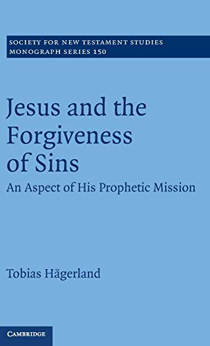 9781107008366: Jesus and the Forgiveness of Sins: An Aspect of his Prophetic Mission (Society for New Testament Studies Monograph Series)