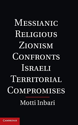 9781107009127: Messianic Religious Zionism Confronts Israeli Territorial Compromises