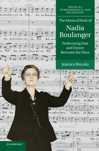 The Musical Work of Nadia Boulanger: Performing Past and Future between the Wars (Musical ...