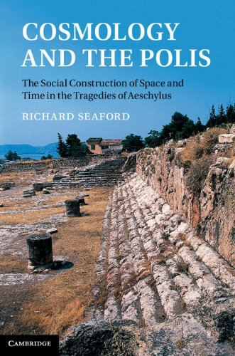 9781107009271: Cosmology and the Polis: The Social Construction of Space and Time in the Tragedies of Aeschylus