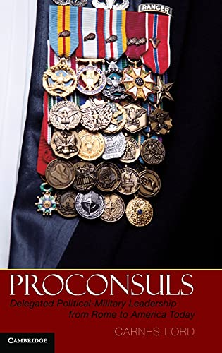 9781107009615: Proconsuls: Delegated Political-Military Leadership from Rome to America Today