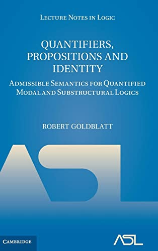 9781107010529: Quantifiers, Propositions and Identity: Admissible Semantics for Quantified Modal and Substructural Logics (Lecture Notes in Logic)