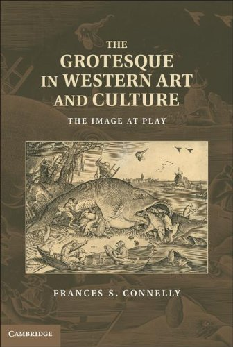 The Grotesque in Western Art and Culture: The Image at Play (Hardcover): Frances S. Connelly