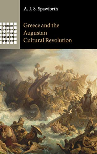 Greece and the Augustan Cultural Revolution: Volume 0, Part 0.: SPAWFORTH, A. J. S.,