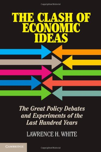 9781107012424: The Clash of Economic Ideas: The Great Policy Debates and Experiments of the Last Hundred Years