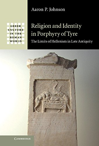 9781107012738: Religion and Identity in Porphyry of Tyre: The Limits of Hellenism in Late Antiquity (Greek Culture in the Roman World)