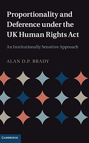 Proportionality and Deference under the UK Human Rights Act: An Institutionally Sensitive Approach:...