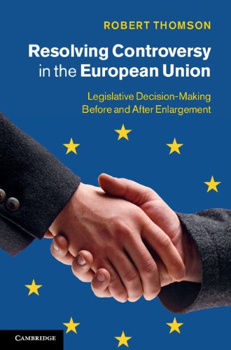 9781107013766: Resolving Controversy in the European Union: Legislative Decision-Making before and after Enlargement