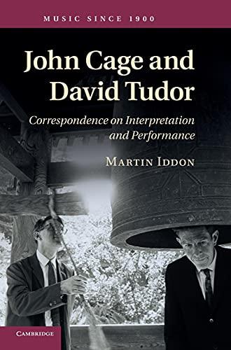 John Cage and David Tudor: Correspondence on Interpretation and Performance (Music Since 1900): ...