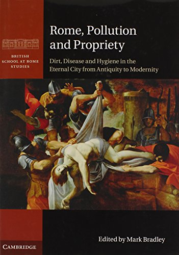 Rome, Pollution and Propriety: Dirt, Disease and Hygiene in the Eternal City from Antiquity to ...