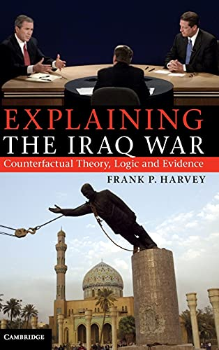 9781107014725: Explaining the Iraq War: Counterfactual Theory, Logic and Evidence