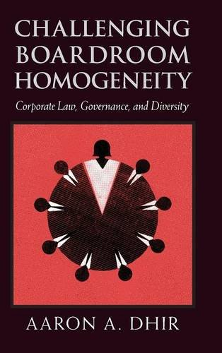 Challenging Boardroom Homogeneity: Corporate Law, Governance, and Diversity (Hardback): Aaron A. ...
