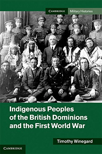 9781107014930: Indigenous Peoples of the British Dominions and the First World War (Cambridge Military Histories)