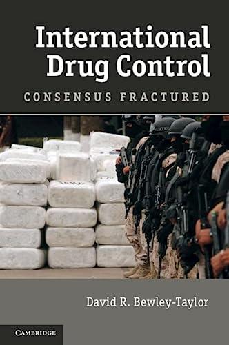 International Drug Control: Consensus Fractured (Hardcover): David R. Bewley-Taylor