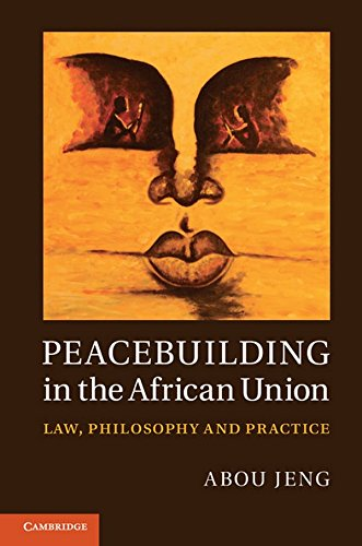 9781107015210: Peacebuilding in the African Union: Law, Philosophy and Practice