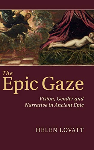 9781107016118: The Epic Gaze: Vision, Gender and Narrative in Ancient Epic