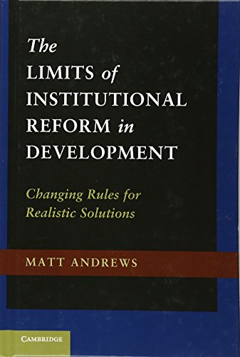 9781107016330: The Limits of Institutional Reform in Development: Changing Rules for Realistic Solutions