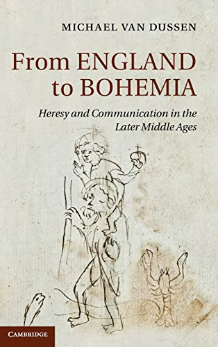 9781107016798: From England to Bohemia: Heresy and Communication in the Later Middle Ages (Cambridge Studies in Medieval Literature)